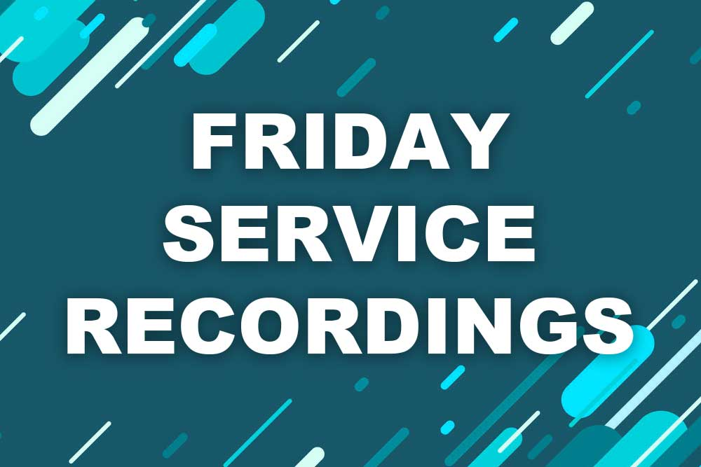 Friday Service Recordings